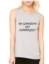 Women's Flowy Muscle Top Did Somebody Say Champagne - $14.94+