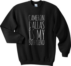 Cameron Dallas is my boyfriend Crewneck Sweatshirt BLACK - $30.00+