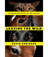 Leaving the Wild: The Unnatural History of Dogs, Cats, Cows, and Horses ... - $19.75