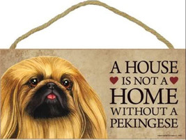 """House is Not Home without a Pekingese Wood Sign Plaque Dog 10"""" x 5"""" - $9.95"""