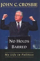 John C. Crosbie: No Holds Barred : My Life in Politics (1997, Hardcover) - $18.80