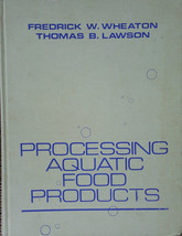 Processing Aquatic Food Products by F.W. Wheaton and T.B. Lawson, Hardcover - $29.69
