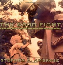 The Good Fight : How World War II Was Won [Hardcover] [May 01, 2001] Amb... - $9.95