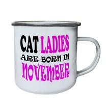 CAT LADIES ARE BORN IN NOVEMBER FUNNY Retro,Tin, Enamel 10oz Mug v81e - $246,74 MXN