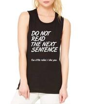 Women's Flowy Muscle Top Do Not Read The Next Sentence - $14.94+