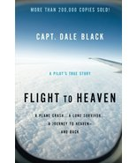 Flight to Heaven: A Plane Crash...A Lone Survivor...A Journey to Heaven--and Bac - $4.46