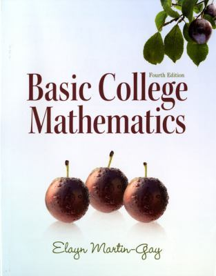 BASIC COLLEGE MATHEMATICS 4TH US EDITION BY ELAYN MARTIN-GAY FINANCING AVAILABLE