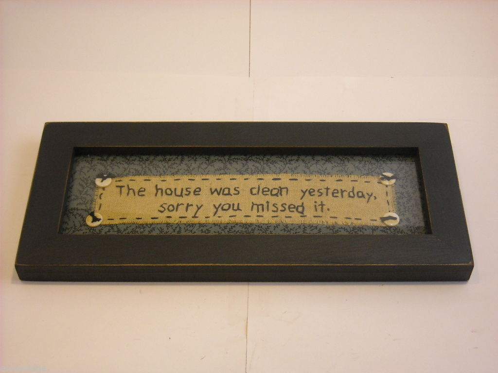 "Primitive Embroidered Framed Saying ""The House Was Clean Yesterday..."""