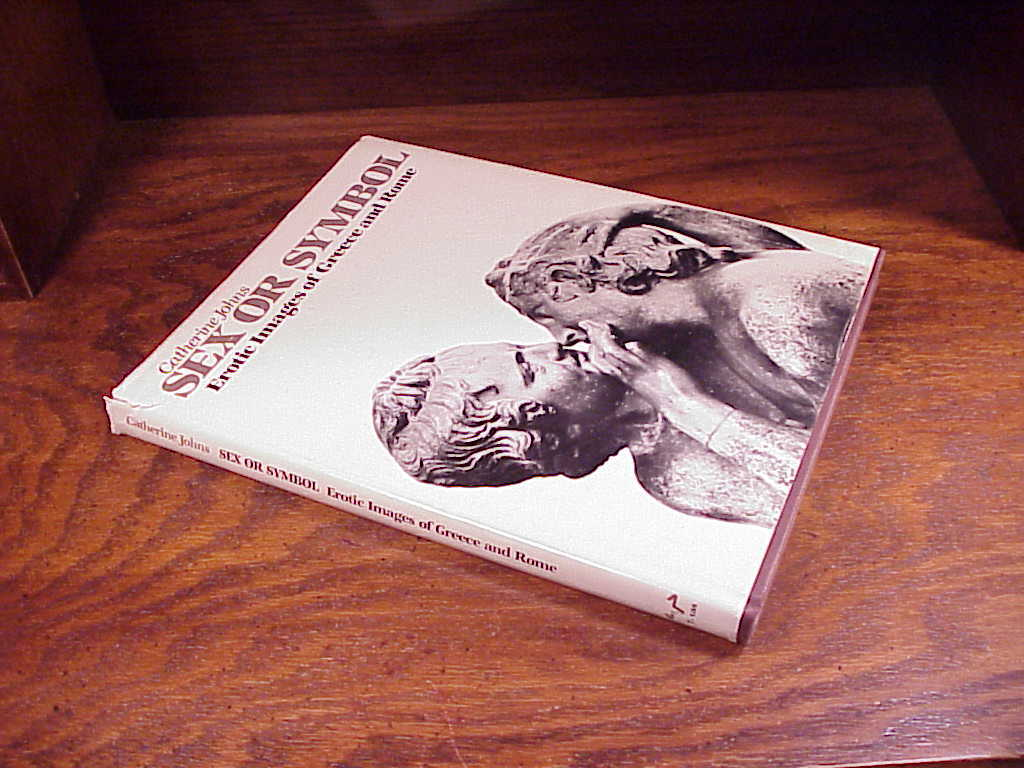 Sex or Symbol Erotic Images of Greece and Rome Hardback Book  by Catherine Johns