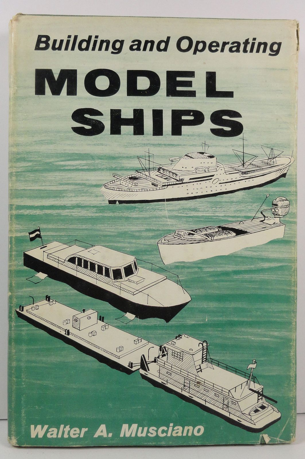 Building and Operating Model Ships by Walter A. Musciano