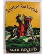 South of Rio Grande by Max Brand HCDJ - $9.99