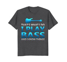 Funny I Play Bass And I Know Things Rock Guitarist T Shirt Men - $19.95+