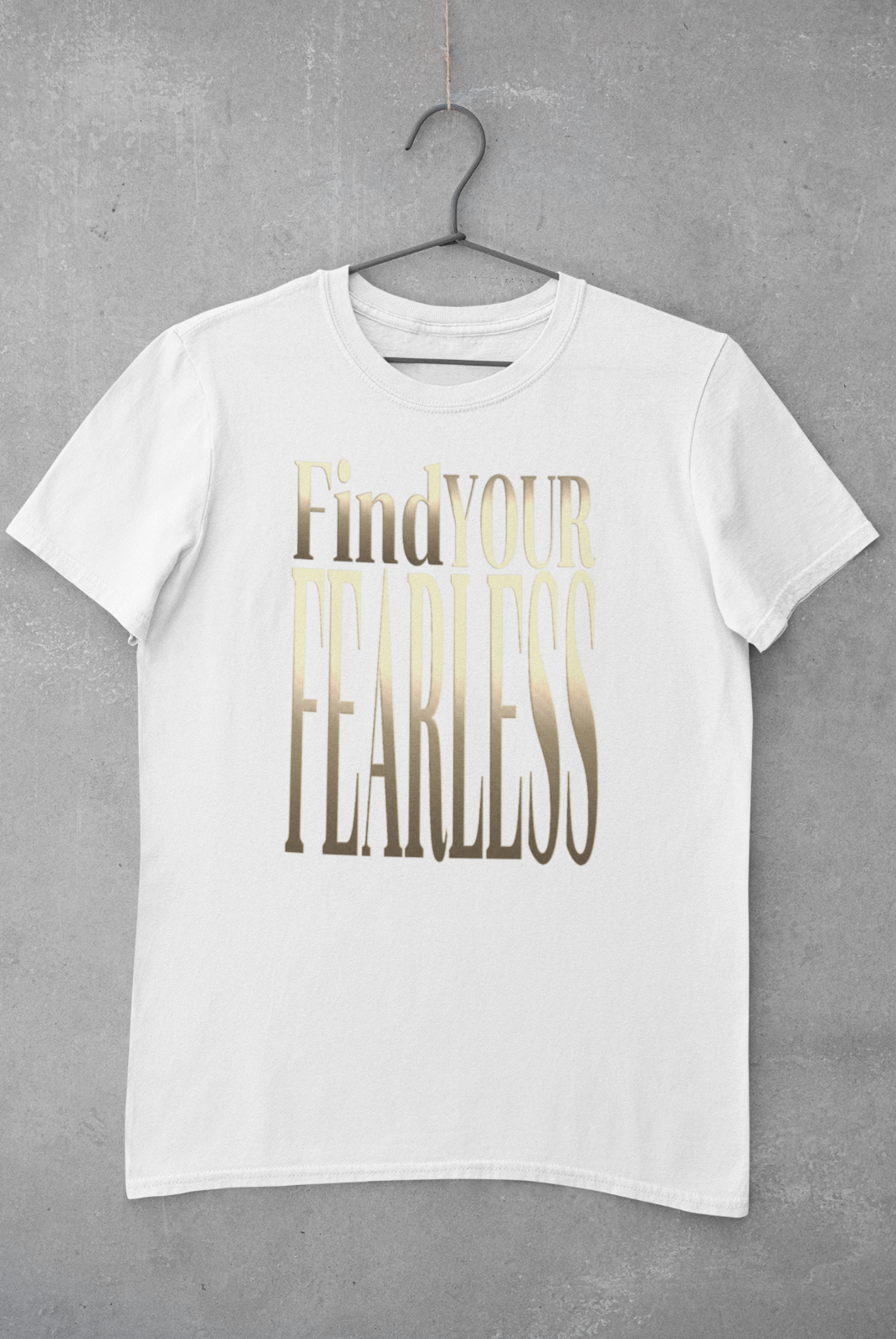 Find Your Fearless T-Shirt | Positive Shirt | Positive Vibes Shirt | Ships Free