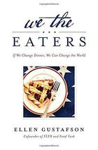 We the Eaters: If We Change Dinner, We Can Change the World Gustafson, Ellen image 1