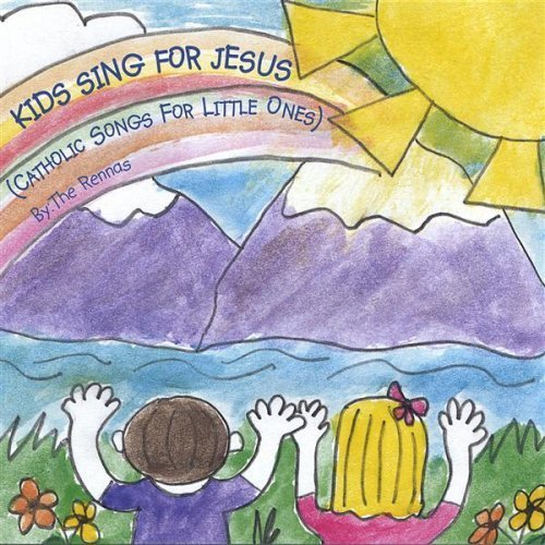 Kids sing for jesus catholic songs for little ones  by the rennas
