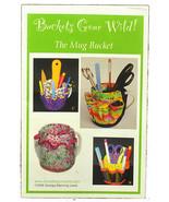 Sewing Pattern The Mug Bucket Buckets Gone Wild! BGW401 - $10.45