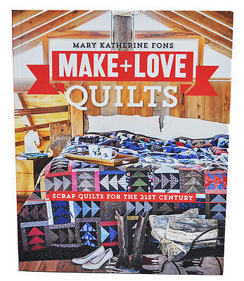 Make And Love Quilts by Mary Katherine Fons