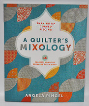 Shaking Up Curved Piecing A Quilter's Mixology - $16.95