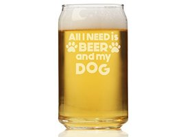 All I Need Is Beer and My Dog Can Glass - $9.95