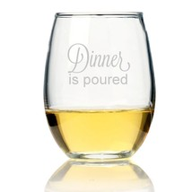 Dinner Is Poured Stemless Wine Glass - $9.99