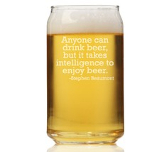 Anyone Can Drink Beer But It Takes Intelligence To Enjoy Beer Can Glass - $9.95