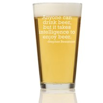 Anyone Can Drink Beer But It Takes Intelligence To Enjoy Beer Pint Glass - $9.95