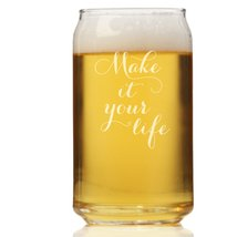 Make It Your Life Can Glass - $9.95
