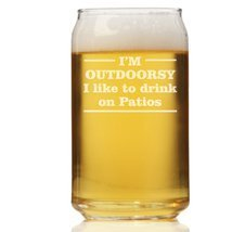 I'm Outdoorsy I Like To Drink On Pattios Can Glass - $9.95