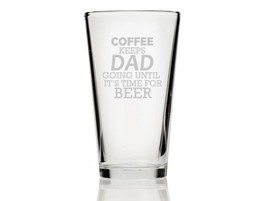 Coffee Keeps Going Until It's Time For Beer Pint Glass - $9.95