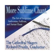 MORE SUBLIME CHANT by The Cathedral Singers & Conducted by Richard Proulx