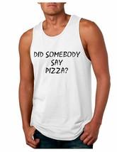 Men's Tank Top Did Somebody Say Pizza Funny Love Pizza - $14.94+