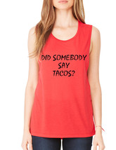 Women's Flowy Muscle Top Did Somebody Say Tacos Humor - $14.94+
