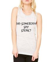 Women's Flowy Muscle Top Did Somebody Say Steak Top - $14.94+