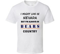 I Might Live In Nevada But Im Always In Bears Country T Shirt Chicago Fa... - $15.81+