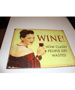 New humourous tin WINE sign/ WINE ! HOW CLASSY PEOPLE GET WASTED / nice - $17.75