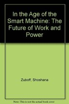 In the Age of the Smart Machine: The Future of Work and Power Zuboff, Shoshana image 2