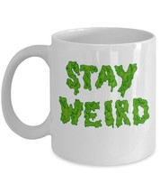 Stay Weird Coffee Mug - $15.99