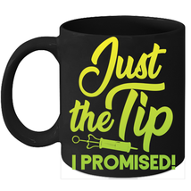Just The Tip I Promise Nurse Appreciation Funny Mugs - $15.95