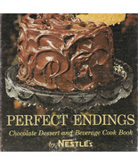 Perfect Endings Chocolate Dessert Beverage Cookbook Nestle 1962 Candy Dr... - $14.87