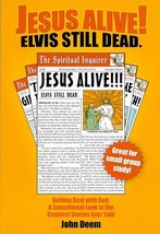 Jesus Alive! Elvis Still Dead: Getting Real with God--A Sensational Look at the