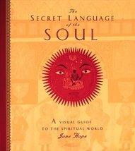Secret Language of the Soul: A Visual Exploration of the Spiritual World Hope, J