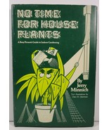 No Time For House Plants Jerry Minnich A Busy Person's Guide - $4.99