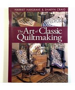 The Art of Classic Quiltmaking by Harriet Hargrave and Sharyn Craig Hard... - $12.95