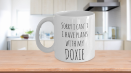 Doxie Mom Mug Sorry I Can't I Have Plans With My Doxie Funny Coffee Cup White - $19.50+