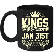 Kings Are Born On January 31st Birthday 11oz Coffee Mug Gift - $15.95