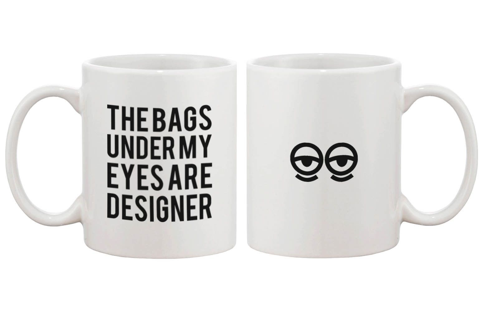 Primary image for Funny Ceramic Coffee Mug – The Bags Under My Eyes Are Designer 11oz Mug Cup