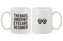 Funny Ceramic Coffee Mug – The Bags Under My Eyes Are Designer 11oz Mug Cup - $14.99