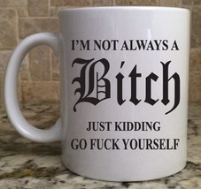 Ceramic Coffee Tea Mug Cup 11oz I'm Not Always a Bitch? funny Great Gift... - $8.50