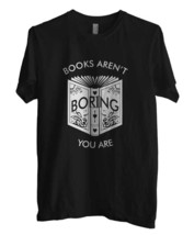 Books Aren't Booring, You are Men Tee S to 3XL BLACK - $18.00