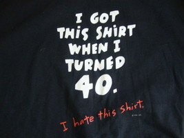 "Vintage ""I Got This Shirt When I Turned 40""  Funny Black T Shirt Men's S... - $16.82"